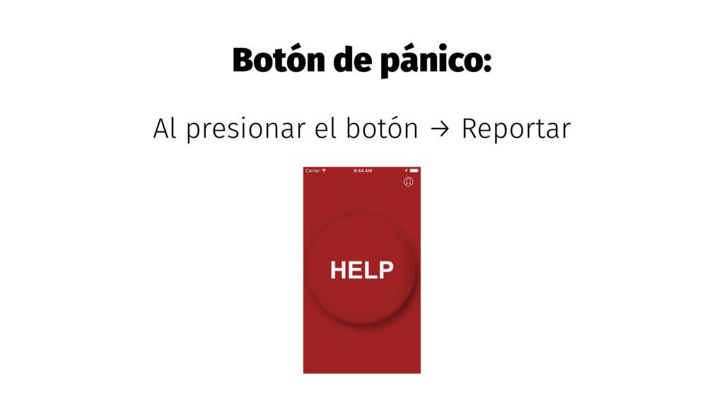 Botón de pánico: Al presionar el botón → Report...