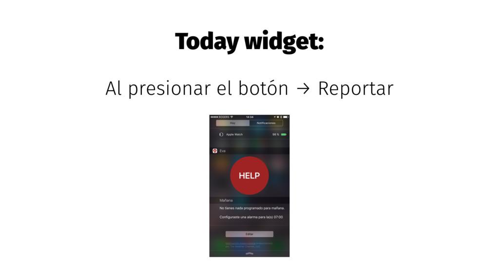 Today widget: Al presionar el botón → Reportar
