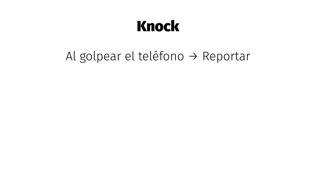 Knock Al golpear el teléfono → Reportar