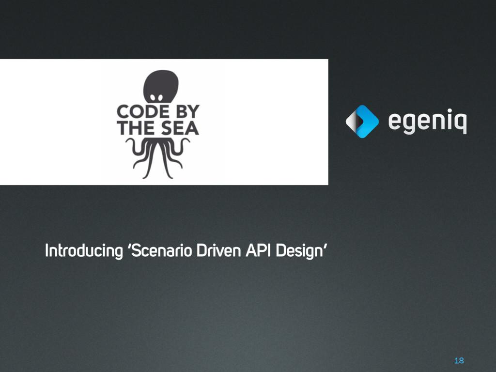 Introducing 'Scenario Driven API Design' 18