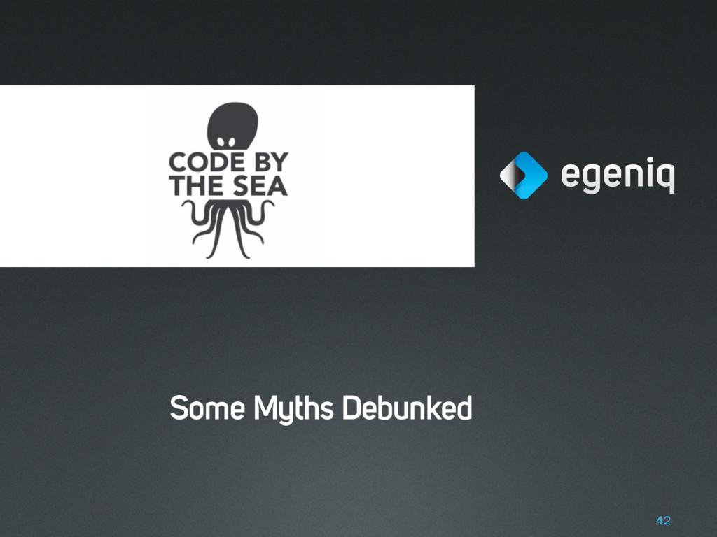 Some Myths Debunked 42