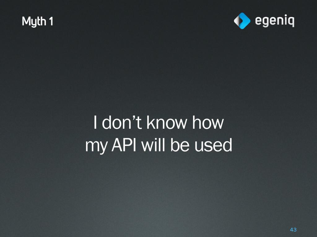 Myth 1 I don't know how my API will be used 43