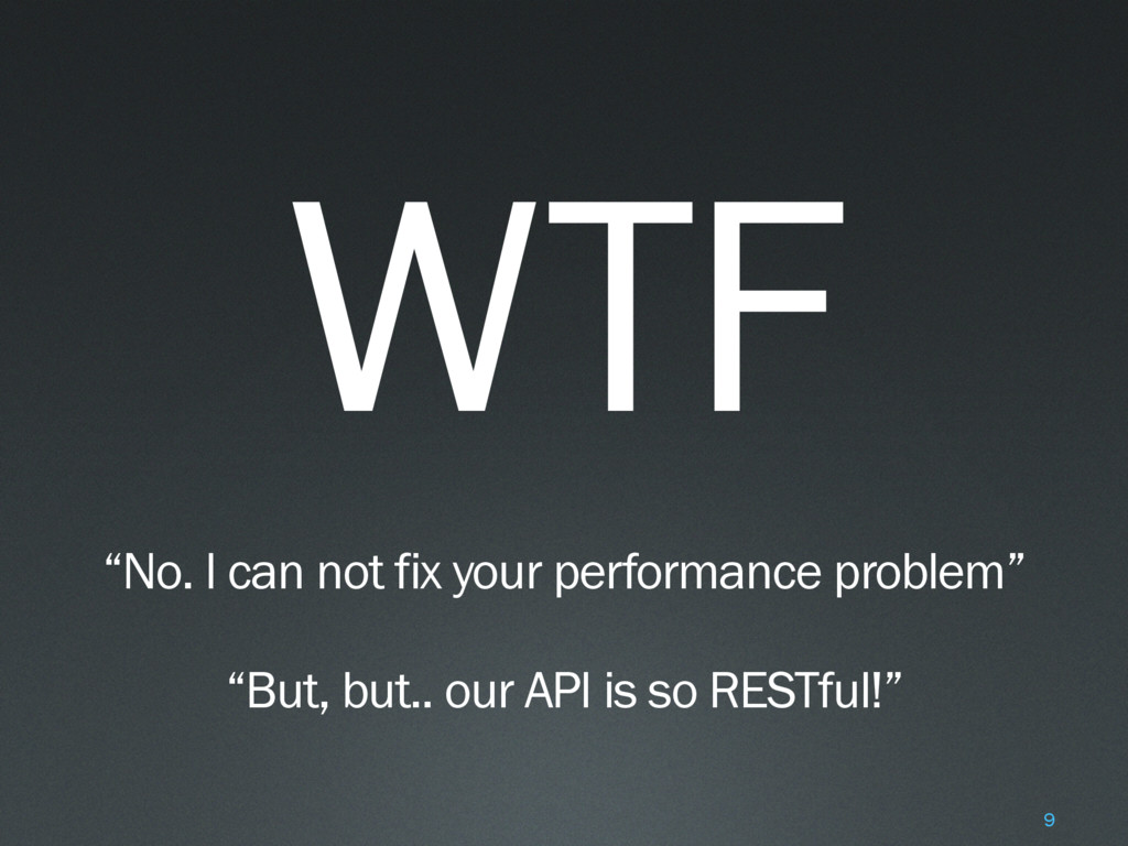 """WTF """"No. I can not fix your performance problem..."""