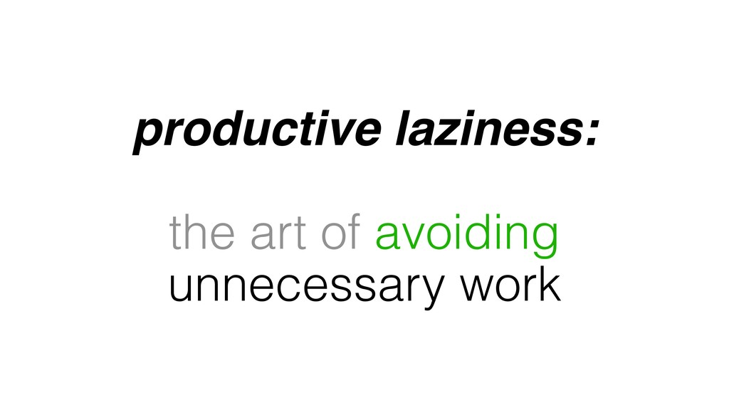 productive laziness: the art of avoiding unnece...