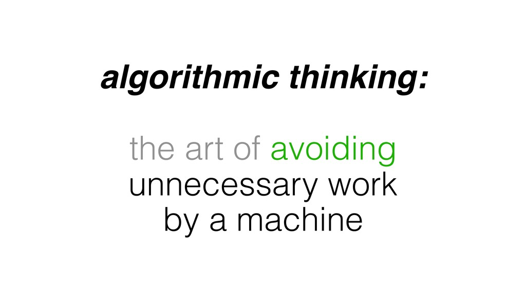 algorithmic thinking: the art of avoiding unnec...