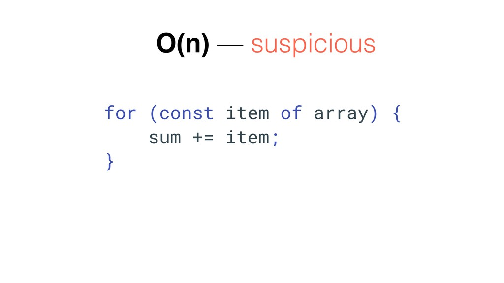 O(n) — suspicious for (const item of array) { s...