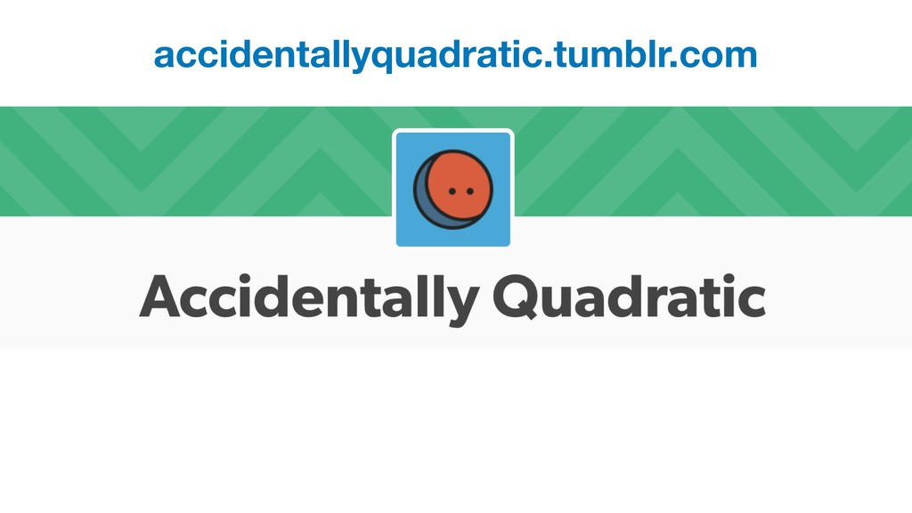 accidentallyquadratic.tumblr.com