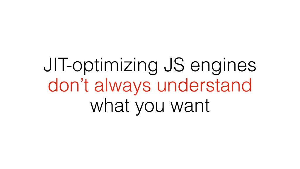 JIT-optimizing JS engines don't always understa...