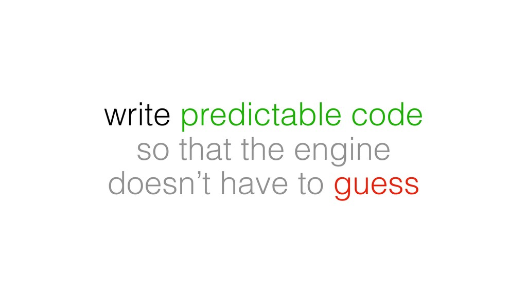 write predictable code so that the engine doesn...