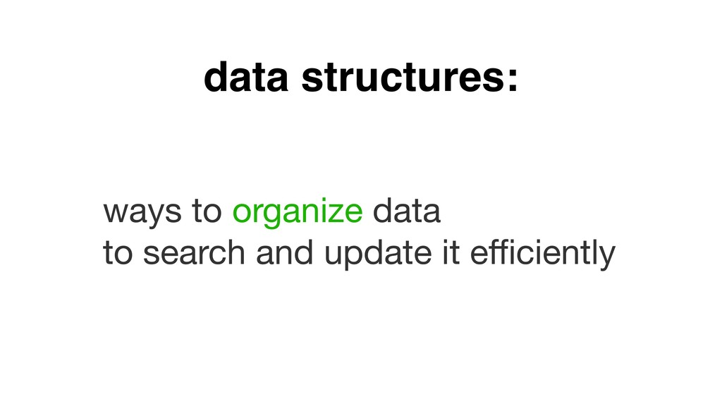 data structures: ways to organize data   to sea...