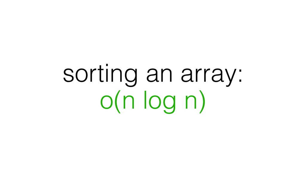 sorting an array: o(n log n)