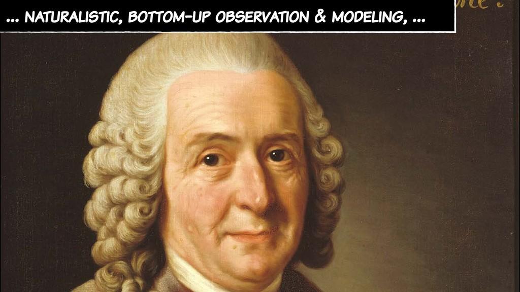 … naturalistic, bottom-up observation & modelin...