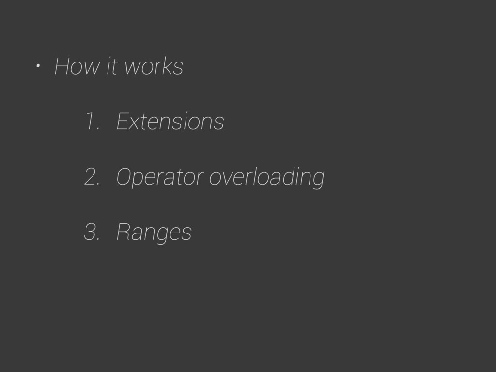• How it works 1. Extensions 2. Operator overlo...