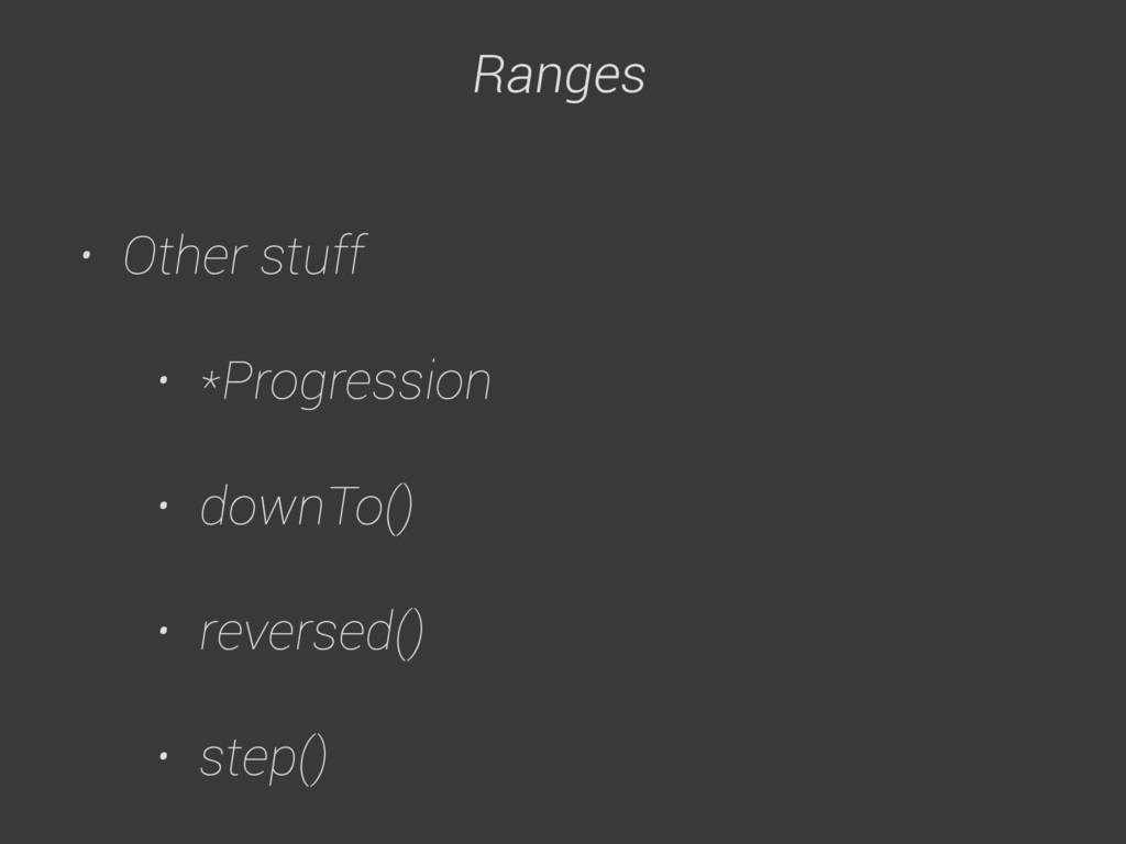 Ranges • Other stuff • *Progression • downTo() ...