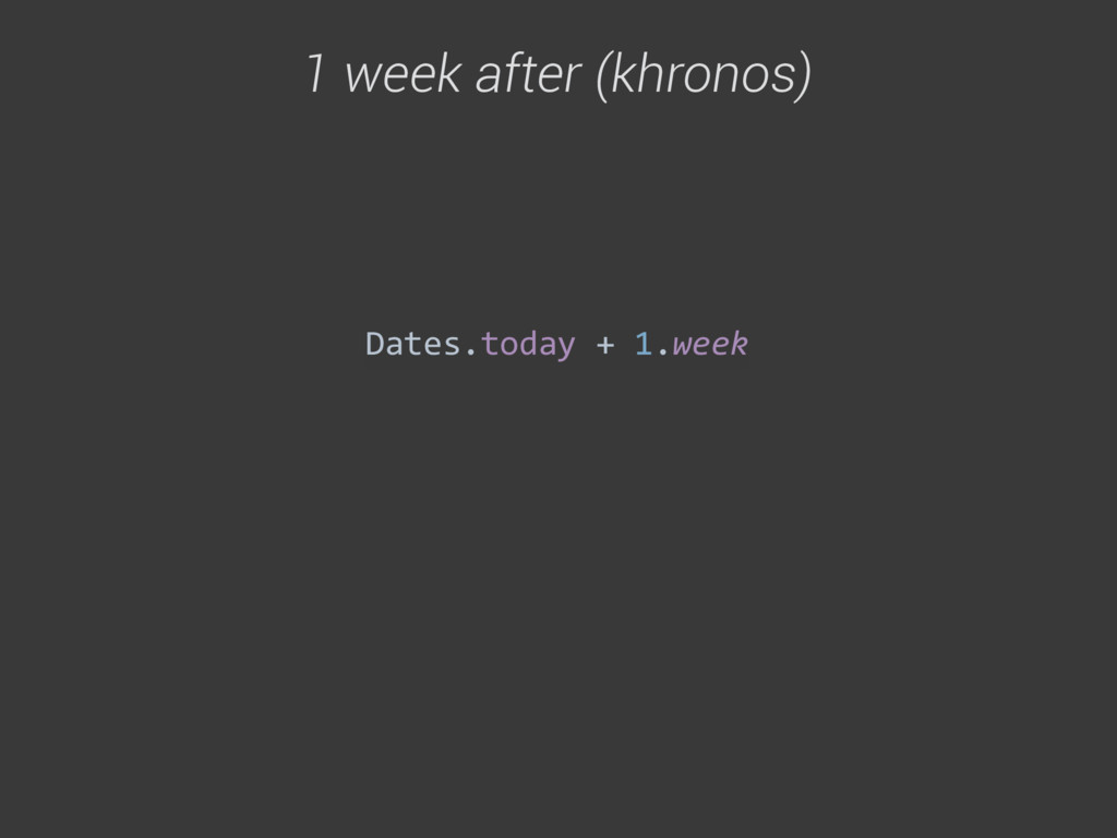 Dates.today + 1.week  1 week after (kh...