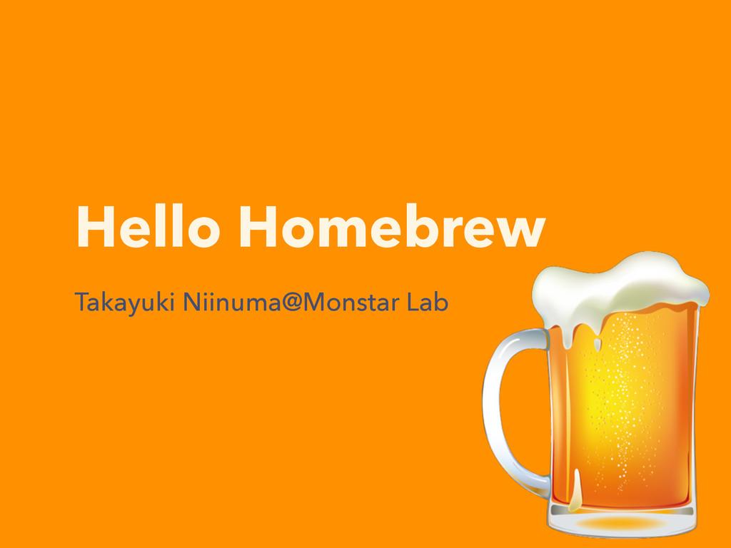 Hello Homebrew Takayuki Niinuma@Monstar Lab