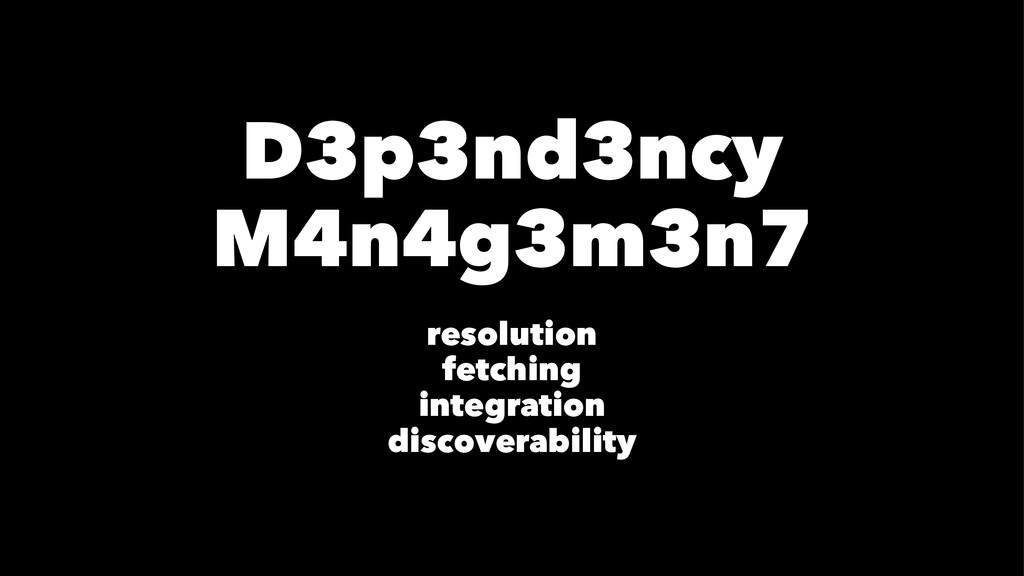 D3p3nd3ncy M4n4g3m3n7 resolution fetching integ...