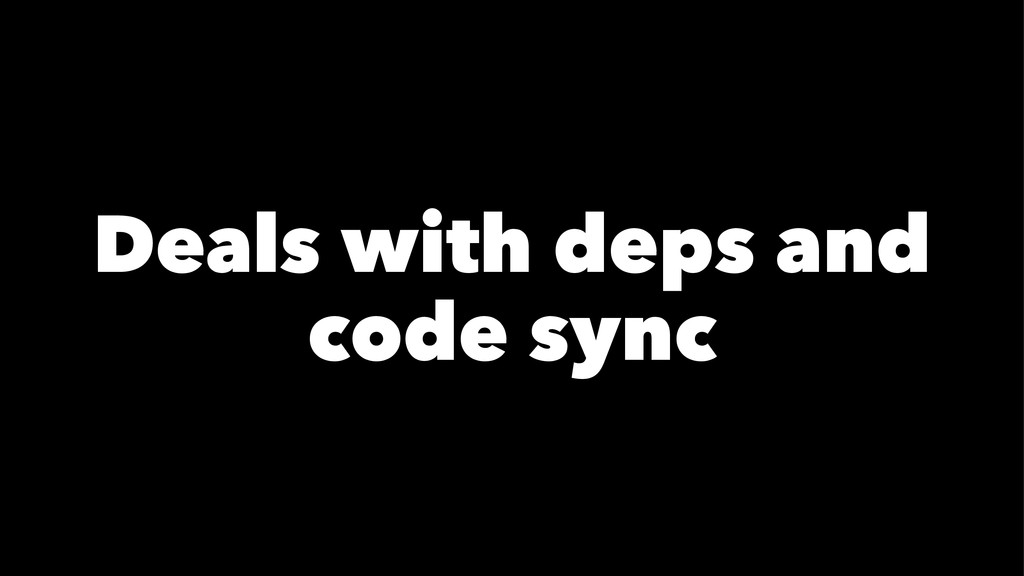Deals with deps and code sync