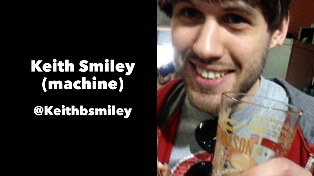 Keith Smiley (machine) @Keithbsmiley
