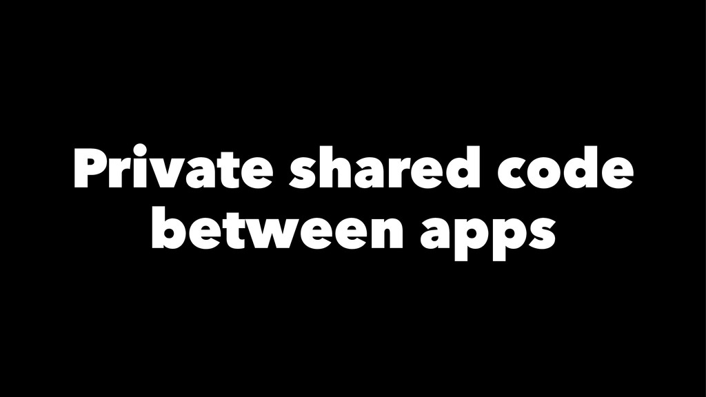 Private shared code between apps