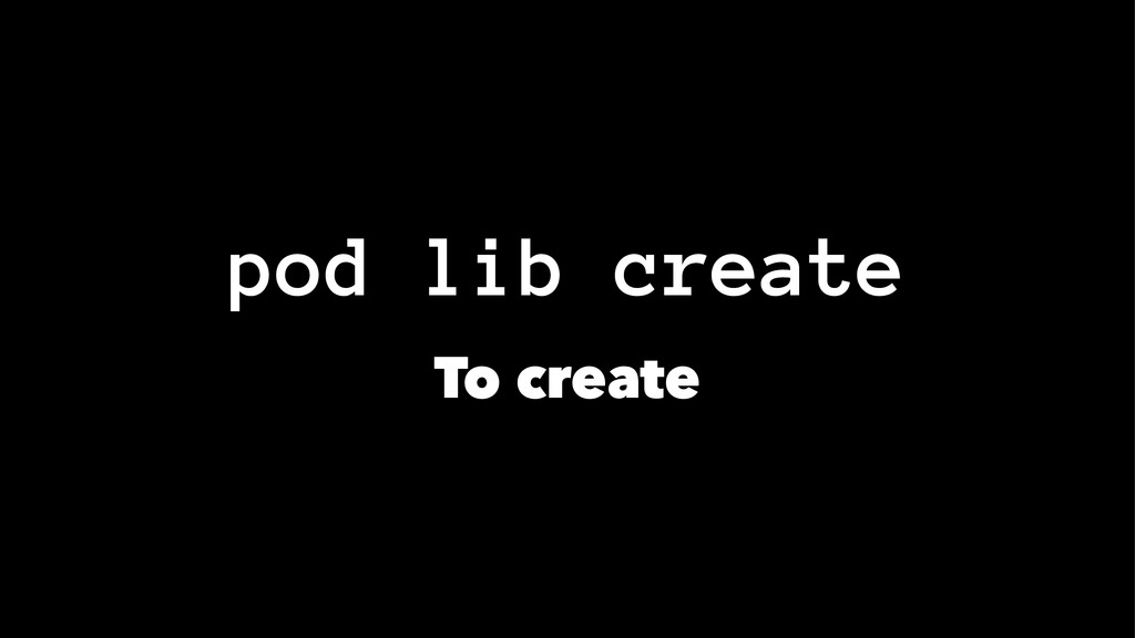 pod lib create To create