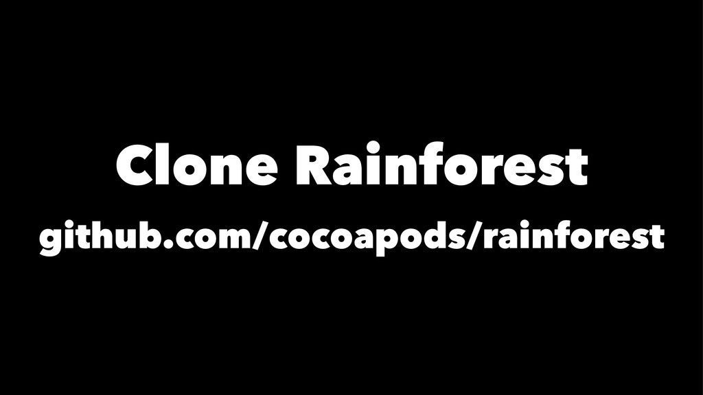 Clone Rainforest github.com/cocoapods/rainforest