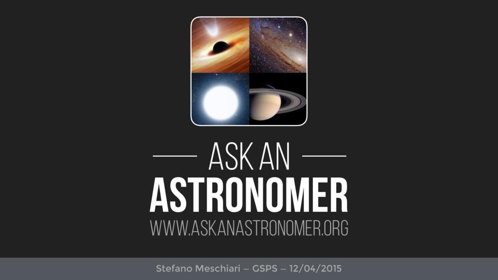 Ask an ASTRONOMER www.askanastronomer.org Stefa...