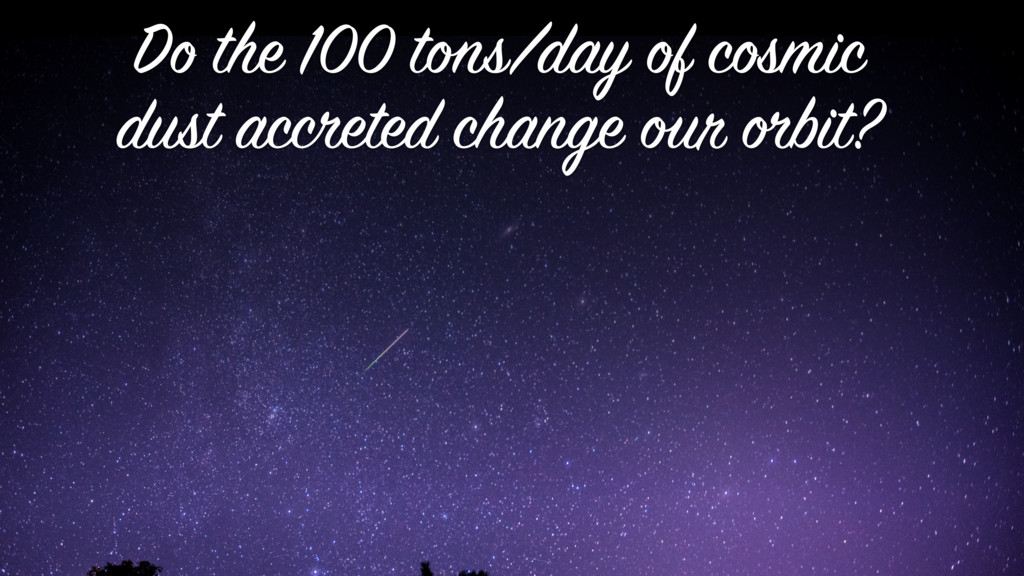 Do the 100 tons/day of cosmic dust accreted cha...