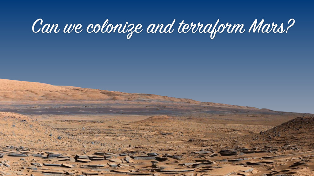 Can we colonize and terraform Mars?