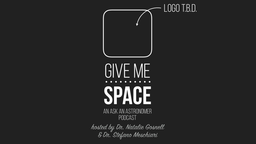 SPACE GIVE ME AN ASK AN ASTRONOMER PODCAST logo...