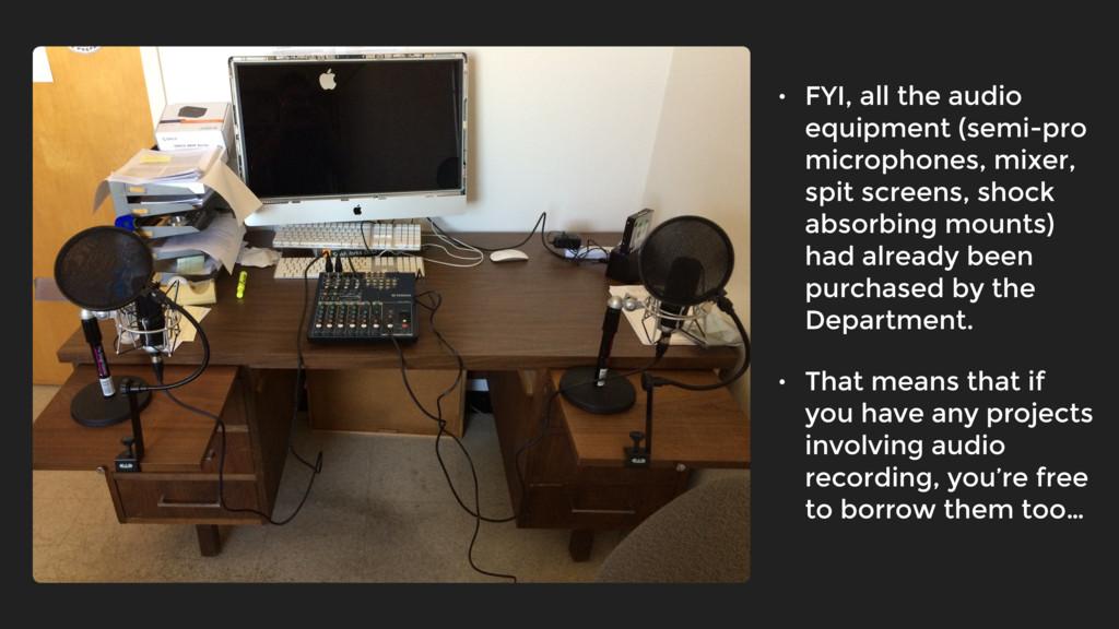• FYI, all the audio equipment (semi-pro microp...