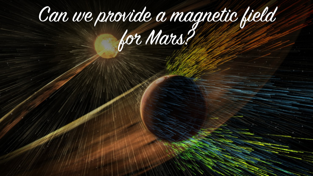 Can we provide a magnetic field for Mars?