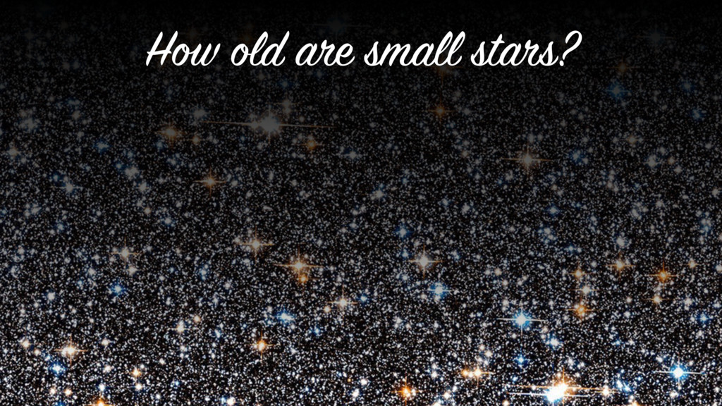 How old are small stars?