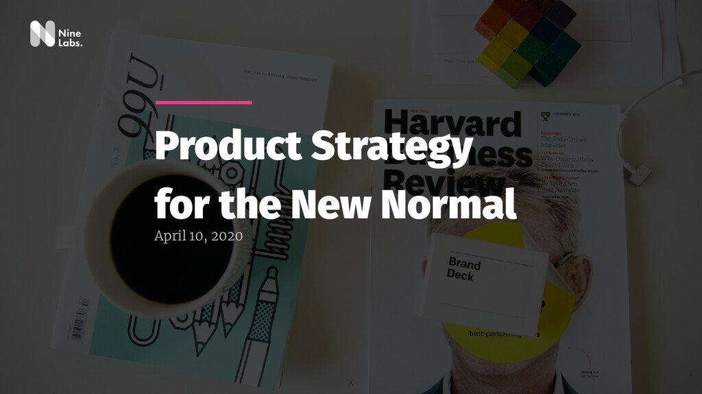 Product Strategy for the New Normal April 10, 2...