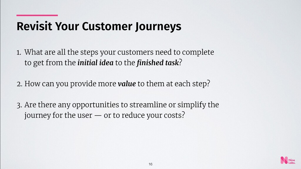 16 1. What are all the steps your customers nee...