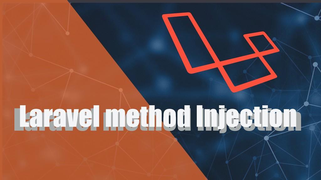 Laravel method Injection Laravel method Injecti...