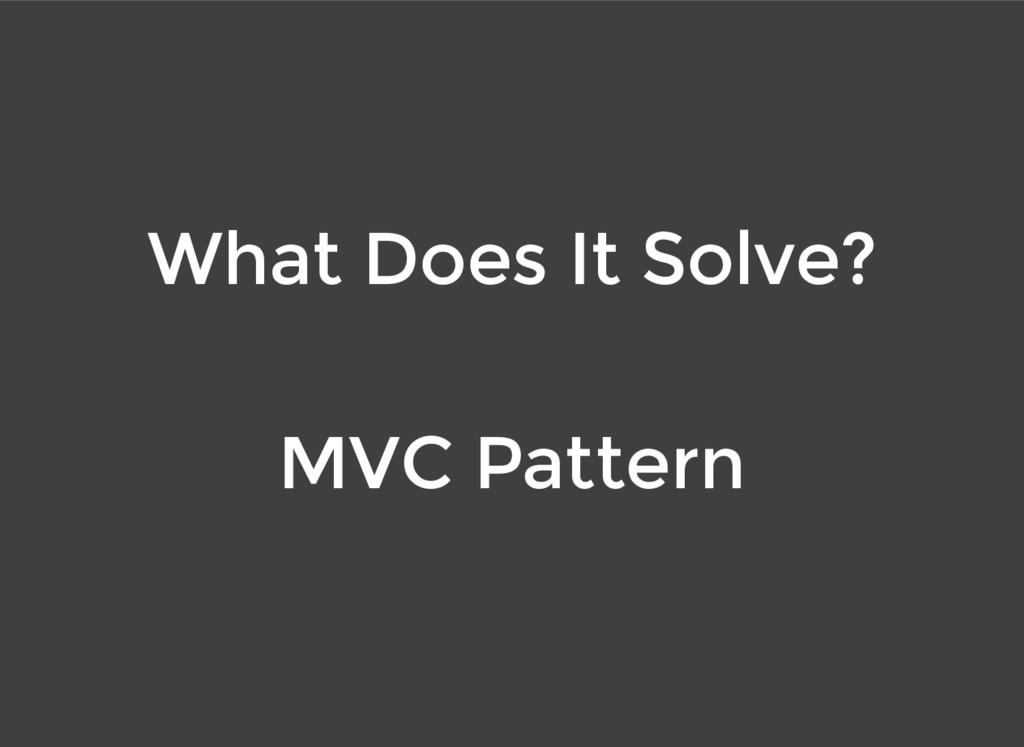 What Does It Solve? MVC Pattern