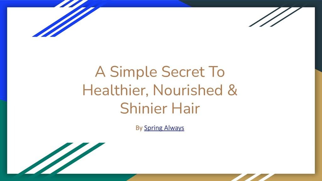 A Simple Secret To Healthier, Nourished & Shini...