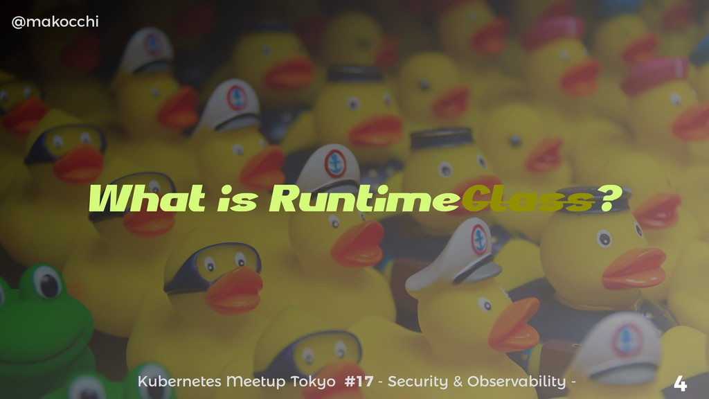 Kubernetes Meetup Tokyo #17 - Security & Observ...