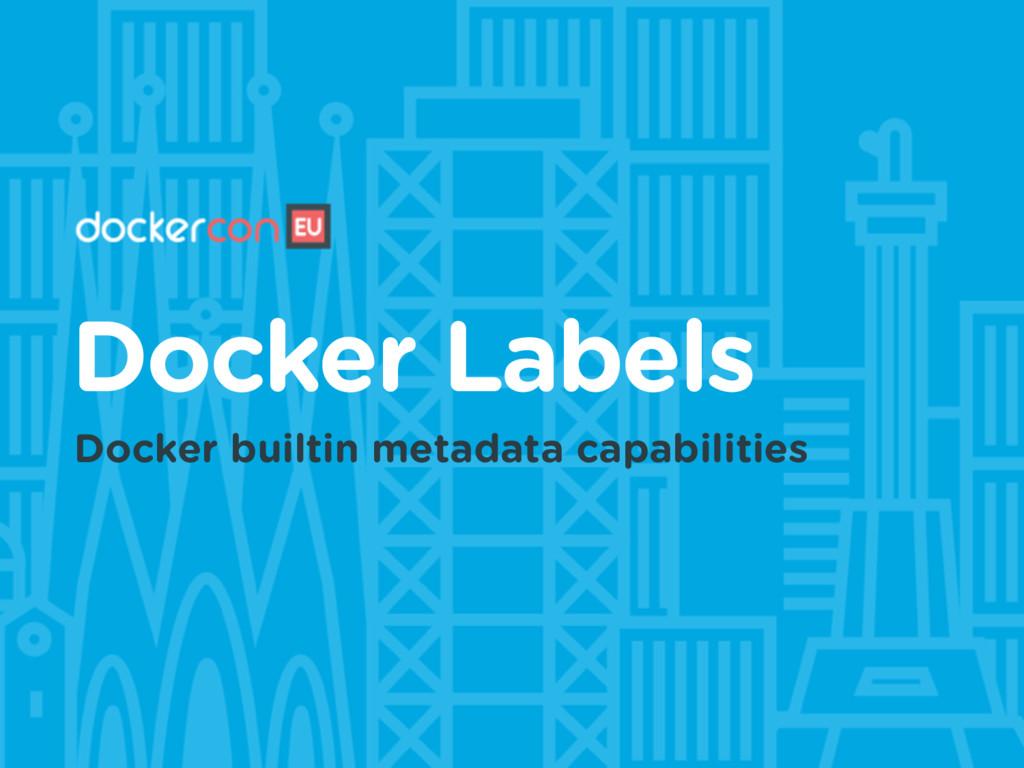 Docker Labels Docker builtin metadata capabilit...