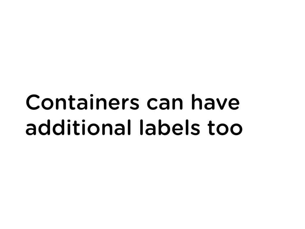 Containers can have additional labels too