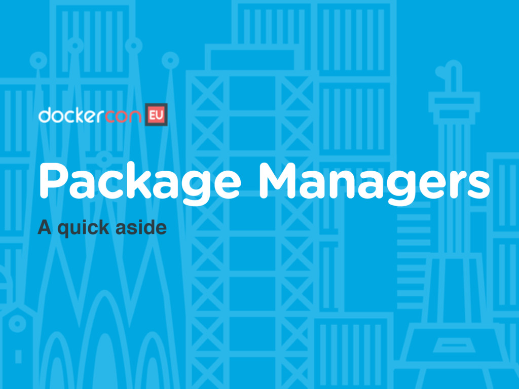 A quick aside Package Managers