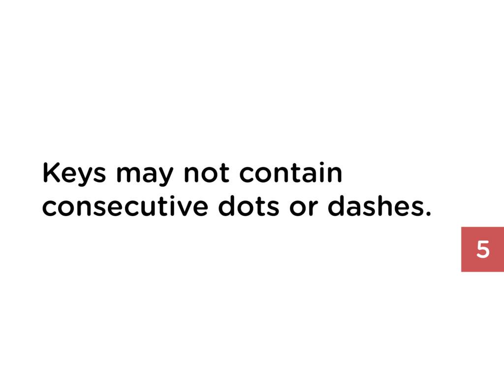 Keys may not contain consecutive dots or dashes...