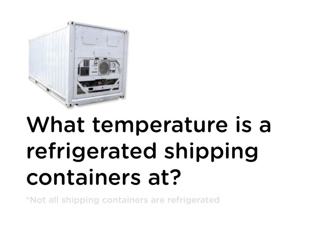 What temperature is a refrigerated shipping con...