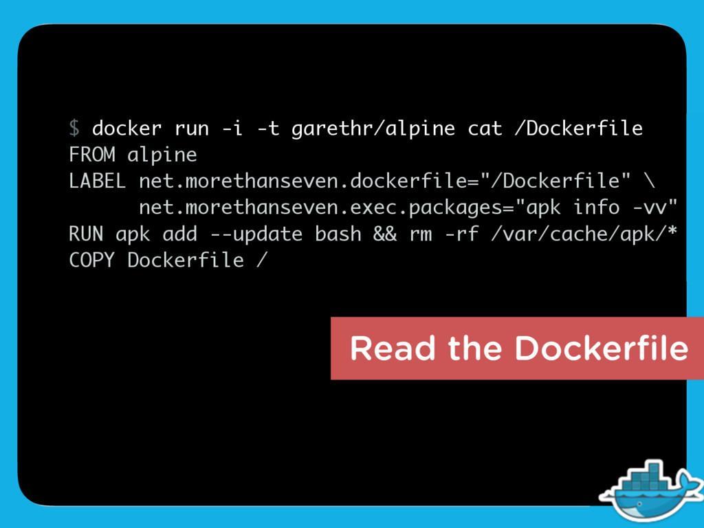 Read the Dockerfile $ docker run -i -t garethr/a...