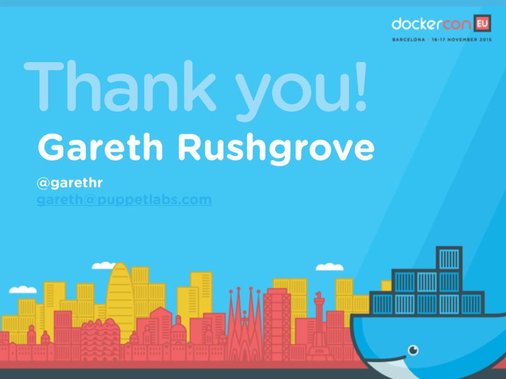 Thank you! Gareth Rushgrove @garethr gareth@pup...