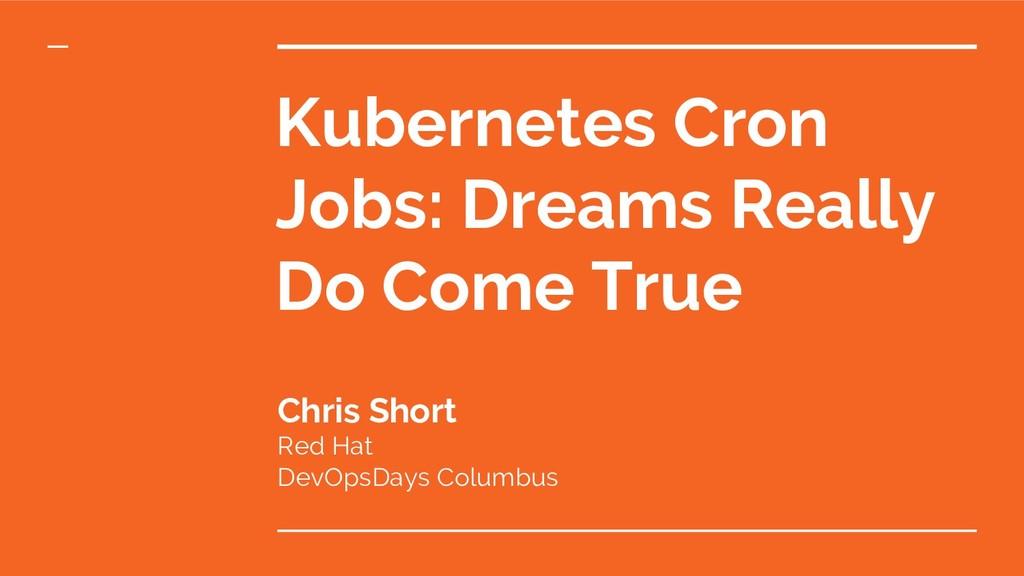 Chris Short Red Hat DevOpsDays Columbus Kuberne...