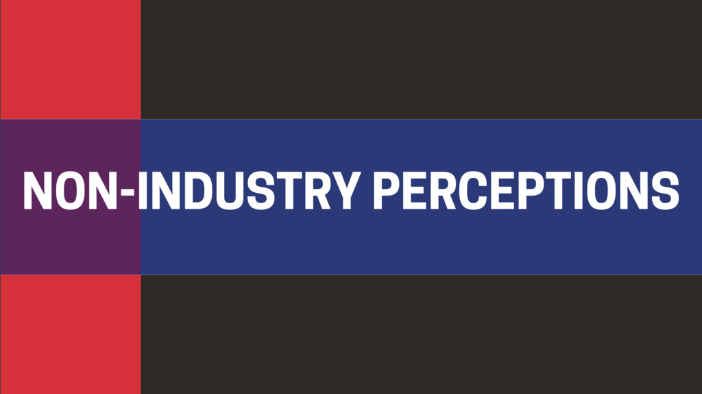NON-INDUSTRY PERCEPTIONS