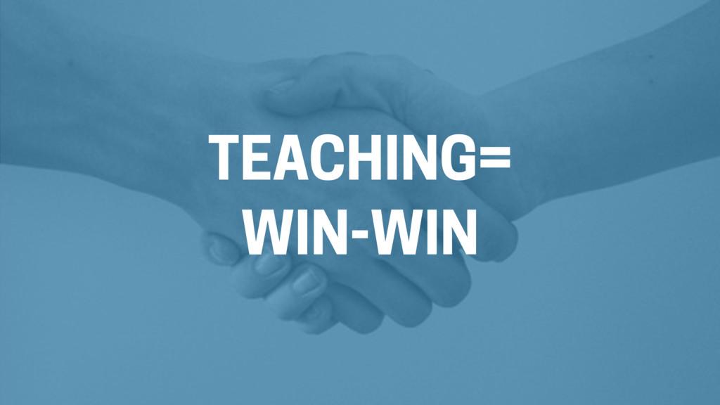 TEACHING= WIN-WIN