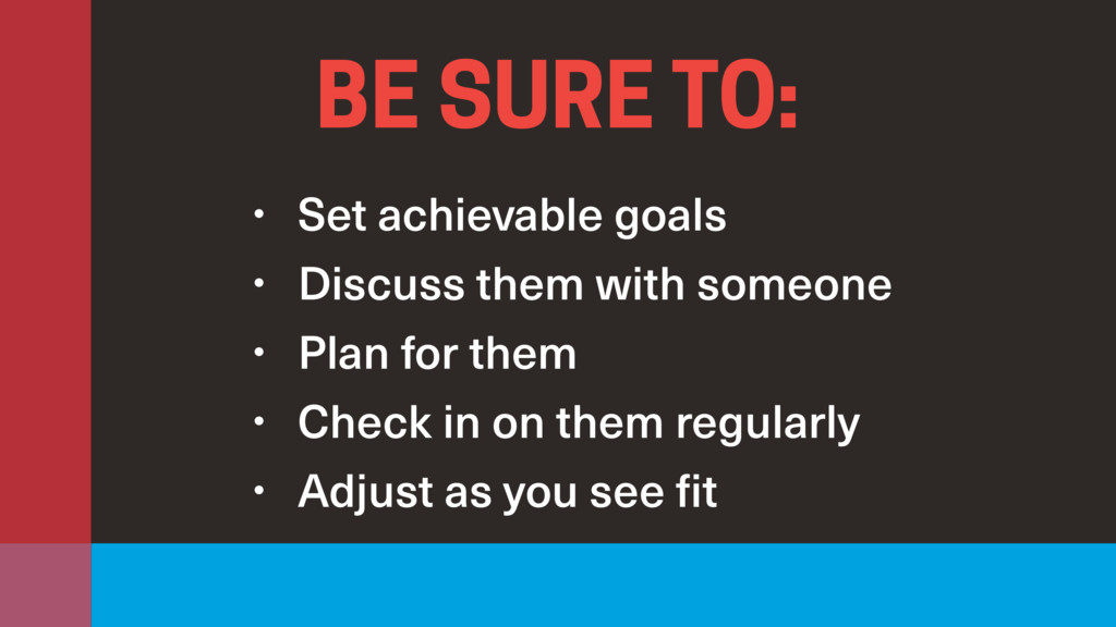 • Set achievable goals • Discuss them with some...